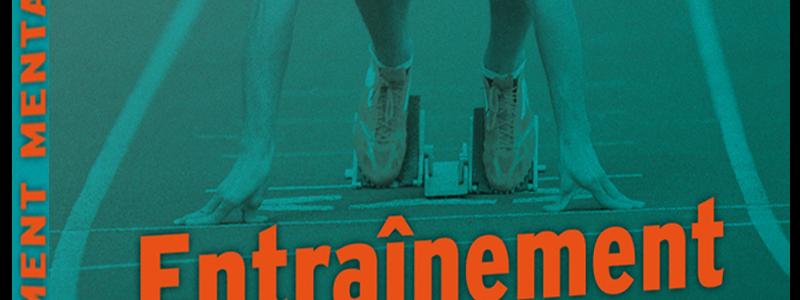 Entraînement mental du sportif : comment éliminer les freins psychologiques pour atteindre les conditions optimales de la performance