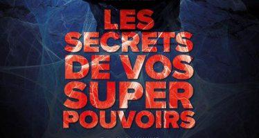 Les secrets de vos super pouvoirs!